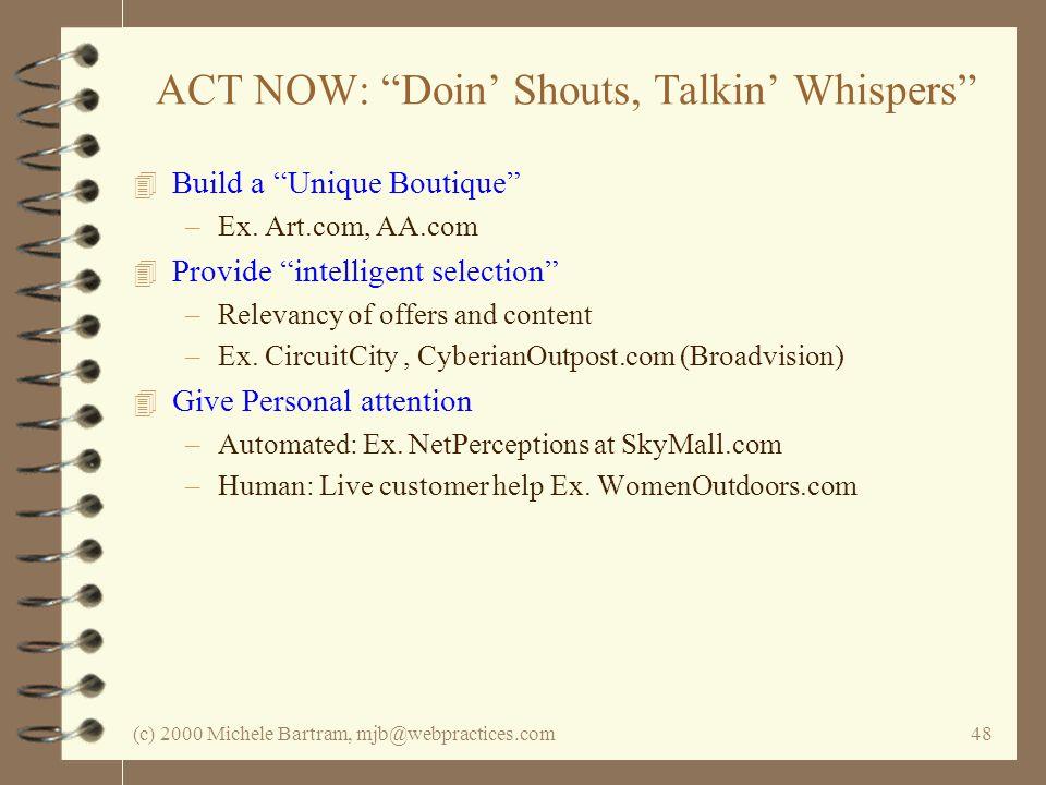 (c) 2000 Michele Bartram, mjb@webpractices.com48 ACT NOW: Doin Shouts, Talkin Whispers 4 Build a Unique Boutique –Ex.