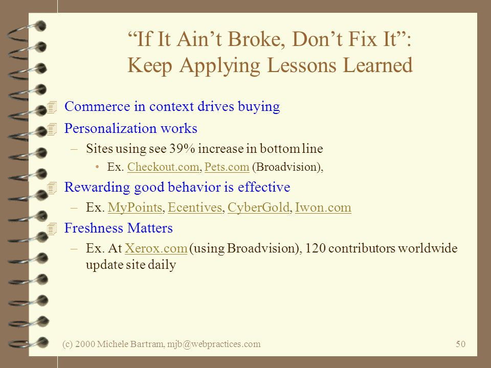 (c) 2000 Michele Bartram, mjb@webpractices.com50 If It Aint Broke, Dont Fix It: Keep Applying Lessons Learned 4 Commerce in context drives buying 4 Pe