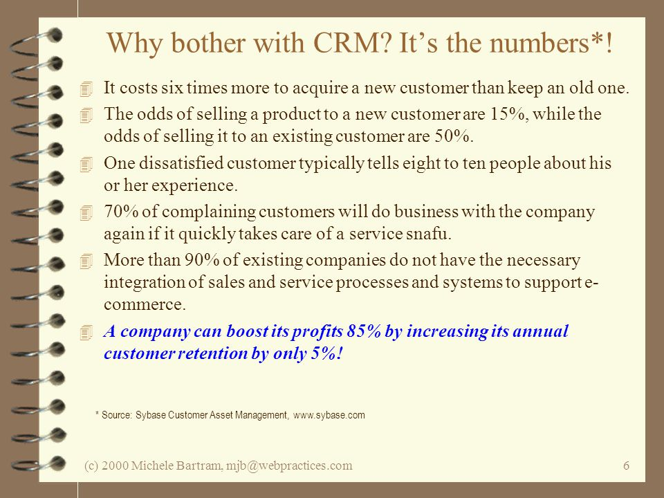 (c) 2000 Michele Bartram, mjb@webpractices.com6 Why bother with CRM.