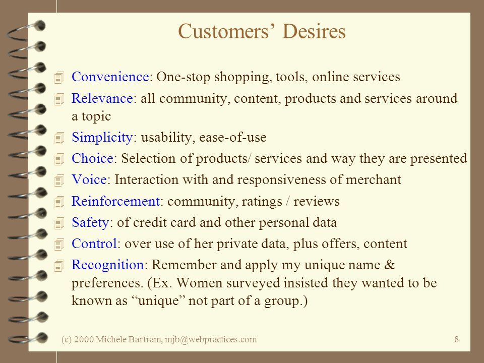 (c) 2000 Michele Bartram, mjb@webpractices.com8 Customers Desires 4 Convenience: One-stop shopping, tools, online services 4 Relevance: all community,