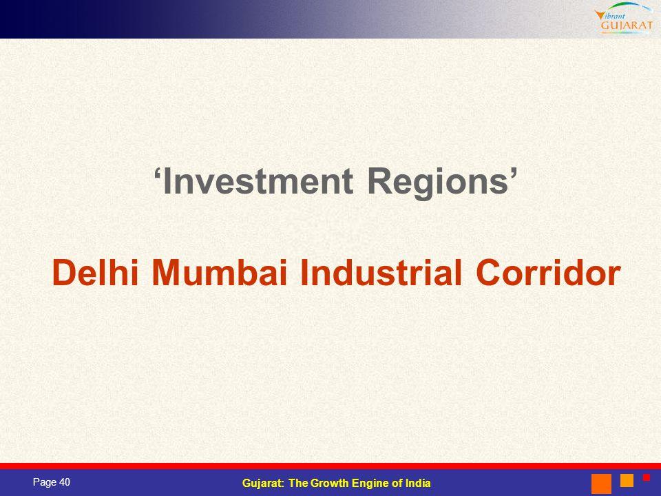 Page 40 Gujarat: The Growth Engine of India Investment Regions Delhi Mumbai Industrial Corridor