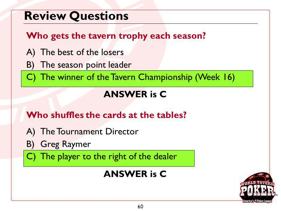 60 Review Questions Who gets the tavern trophy each season? A)The best of the losers B)The season point leader C)The winner of the Tavern Championship