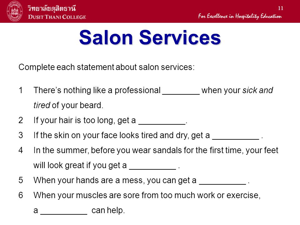 11 Salon Services Complete each statement about salon services: 1Theres nothing like a professional ________ when your sick and tired of your beard.