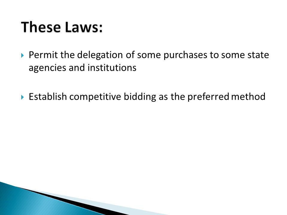 Permit the delegation of some purchases to some state agencies and institutions Establish competitive bidding as the preferred method