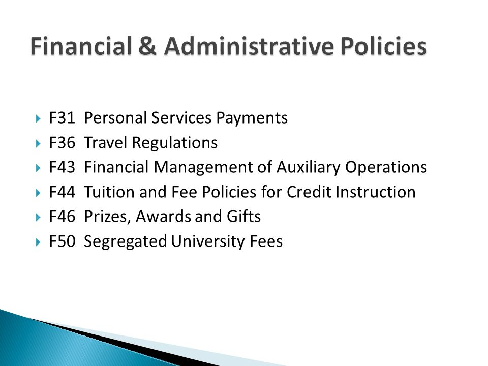 F31 Personal Services Payments F36 Travel Regulations F43 Financial Management of Auxiliary Operations F44 Tuition and Fee Policies for Credit Instruc