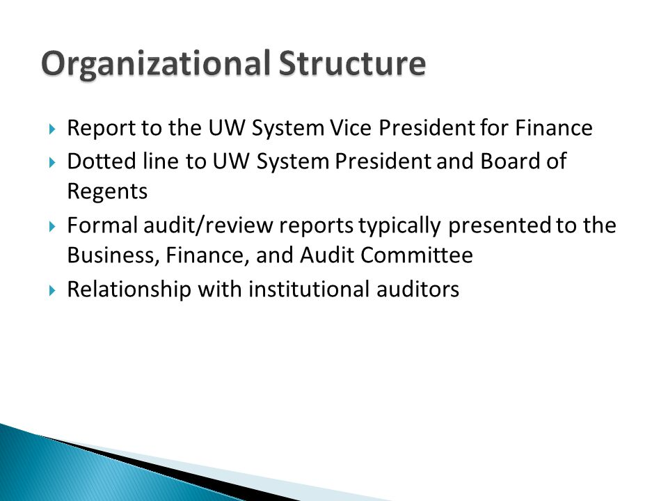 Report to the UW System Vice President for Finance Dotted line to UW System President and Board of Regents Formal audit/review reports typically prese