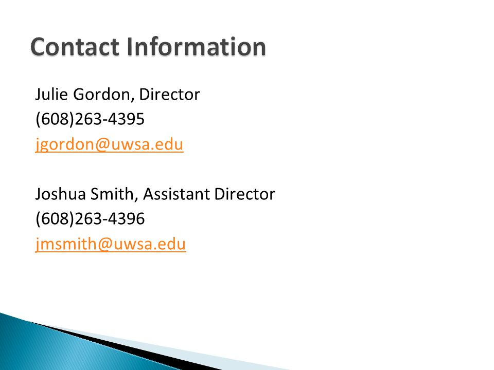 Julie Gordon, Director (608)263-4395 jgordon@uwsa.edu Joshua Smith, Assistant Director (608)263-4396 jmsmith@uwsa.edu