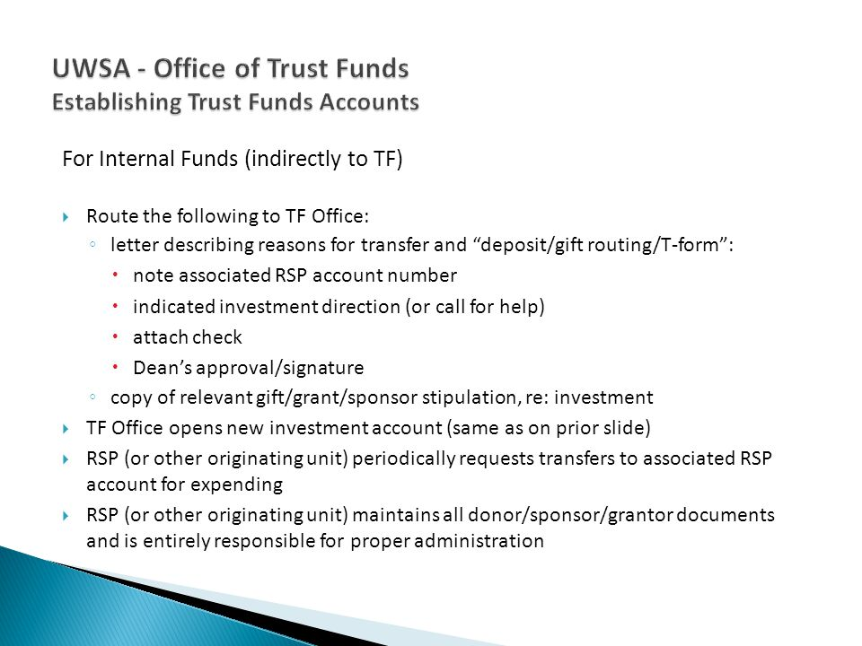 For Internal Funds (indirectly to TF) Route the following to TF Office: letter describing reasons for transfer and deposit/gift routing/T-form: note a