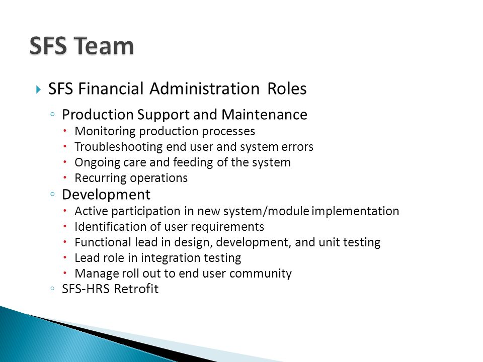 SFS Financial Administration Roles Production Support and Maintenance Monitoring production processes Troubleshooting end user and system errors Ongoi