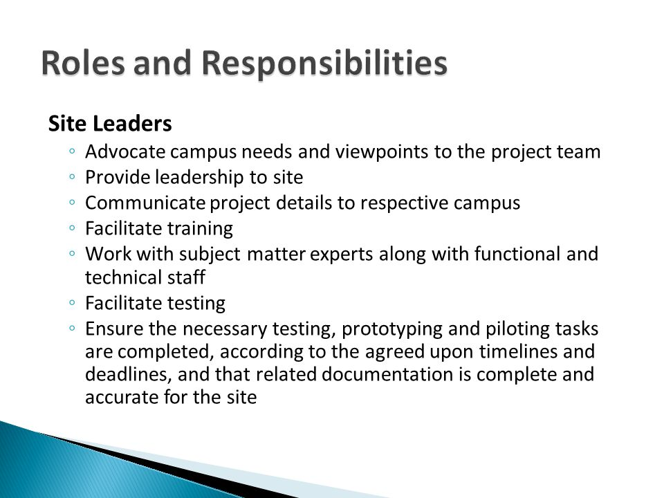 Site Leaders Advocate campus needs and viewpoints to the project team Provide leadership to site Communicate project details to respective campus Faci