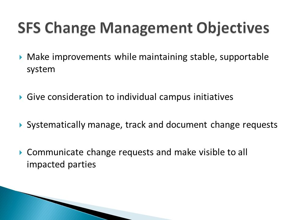 Make improvements while maintaining stable, supportable system Give consideration to individual campus initiatives Systematically manage, track and document change requests Communicate change requests and make visible to all impacted parties