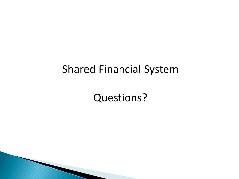 Shared Financial System Questions?