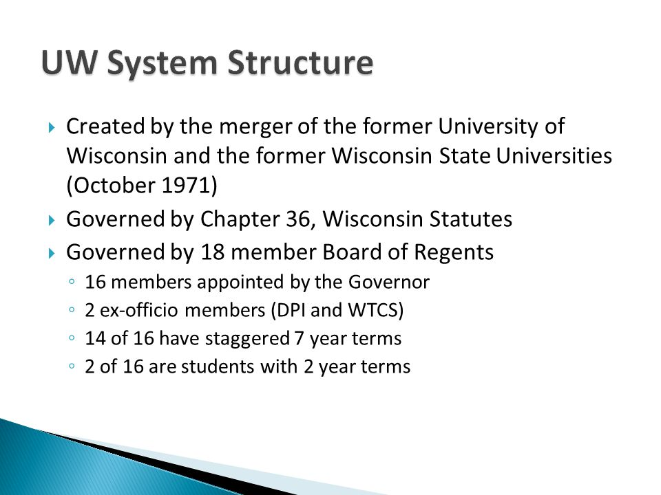 Created by the merger of the former University of Wisconsin and the former Wisconsin State Universities (October 1971) Governed by Chapter 36, Wiscons