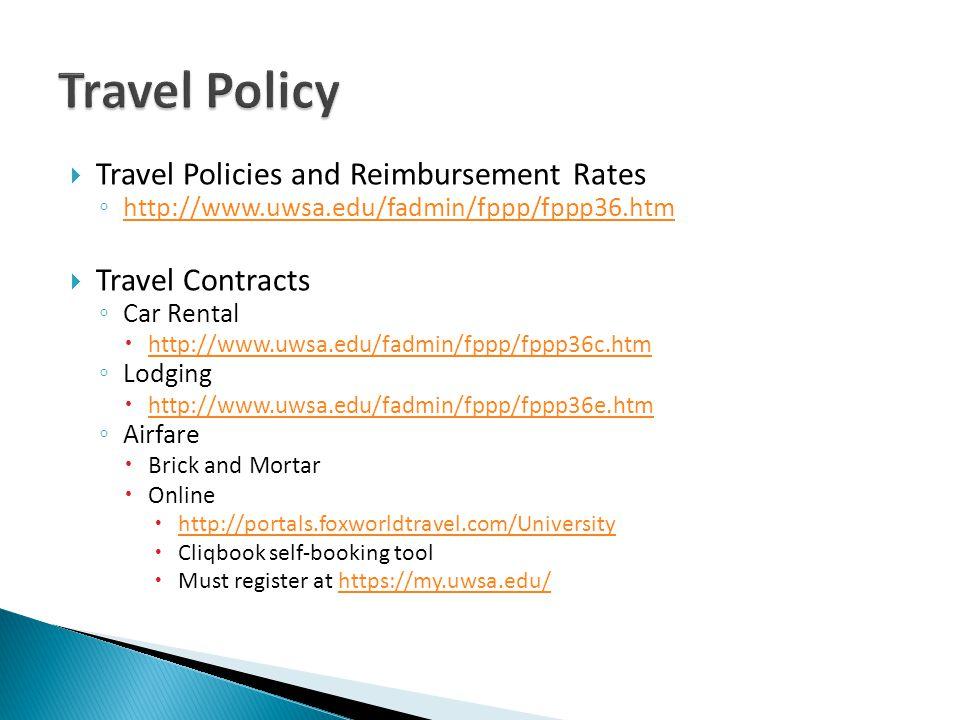 Travel Policies and Reimbursement Rates http://www.uwsa.edu/fadmin/fppp/fppp36.htm Travel Contracts Car Rental http://www.uwsa.edu/fadmin/fppp/fppp36c