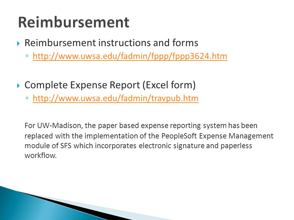 Reimbursement instructions and forms http://www.uwsa.edu/fadmin/fppp/fppp3624.htm Complete Expense Report (Excel form) http://www.uwsa.edu/fadmin/trav