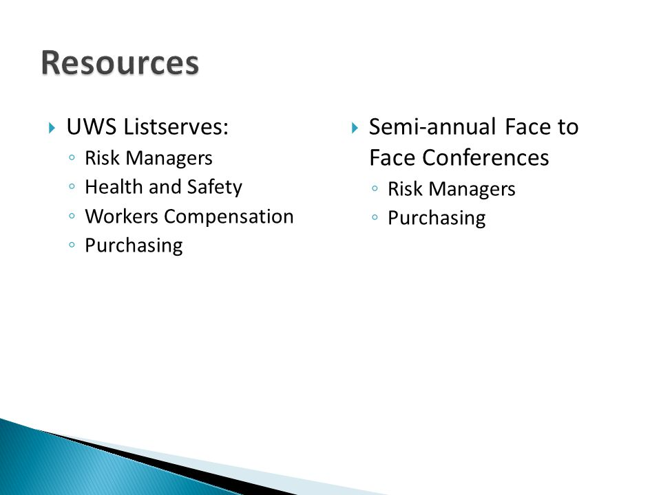 UWS Listserves: Risk Managers Health and Safety Workers Compensation Purchasing Semi-annual Face to Face Conferences Risk Managers Purchasing