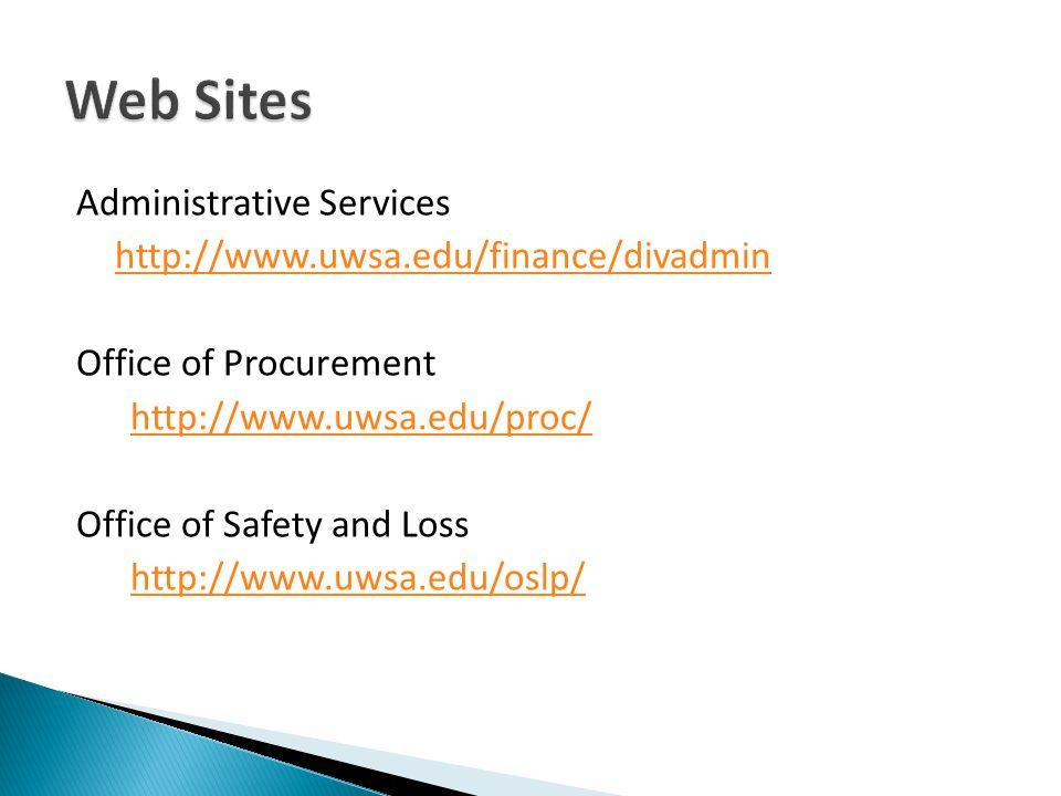 Administrative Services http://www.uwsa.edu/finance/divadmin Office of Procurement http://www.uwsa.edu/proc/ Office of Safety and Loss http://www.uwsa