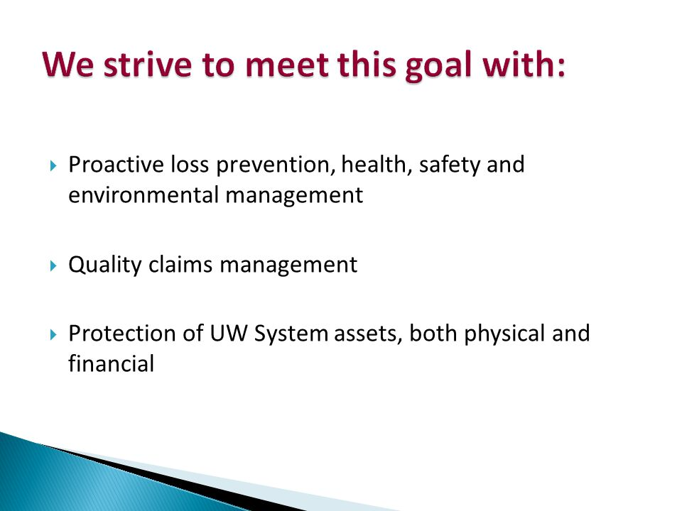 Proactive loss prevention, health, safety and environmental management Quality claims management Protection of UW System assets, both physical and financial