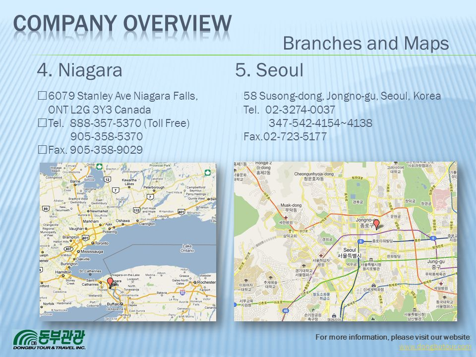 For more information, please visit our website: www.dongbutour.com 4. Niagara 6079 Stanley Ave Niagara Falls, ONT L2G 3Y3 Canada Tel. 888-357-5370 (To