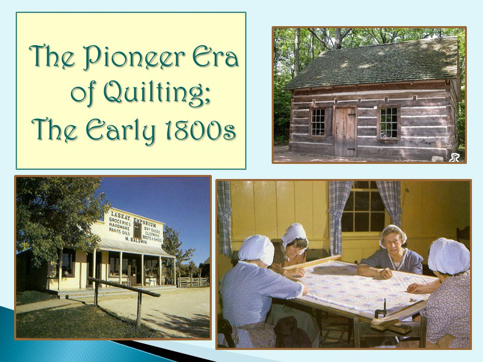The Pioneer Era of Quilting; The Early 1800s