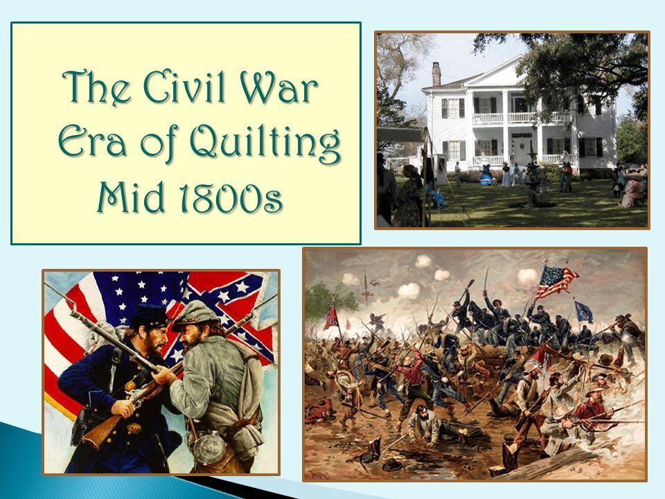 The Civil War Era of Quilting Mid 1800s