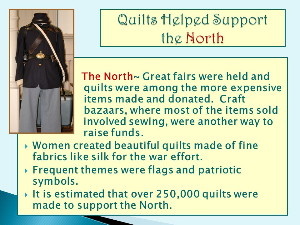The North~ Great fairs were held and quilts were among the moreexpensive items made and donated. Craft bazaars, where most of the items sold involved