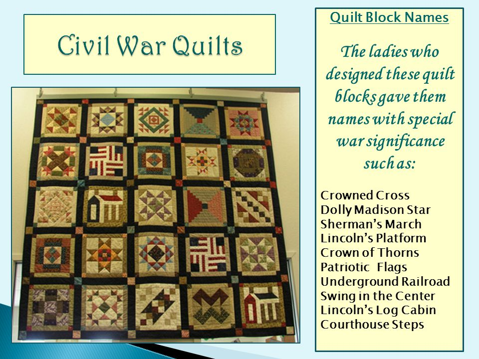 Quilt Block Names The ladies who designed these quilt blocks gave them names with special war significance such as: Crowned Cross Dolly Madison Star S