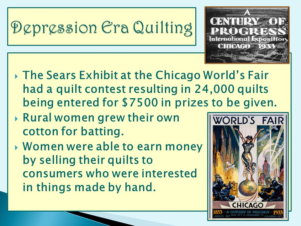 The Sears Exhibit at the Chicago Worlds Fair had a quilt contest resulting in 24,000 quilts being entered for $7500 in prizes to be given.