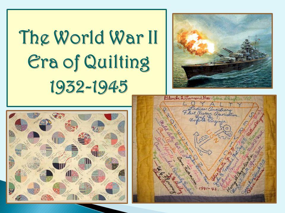 The World War II Era of Quilting 1932-1945