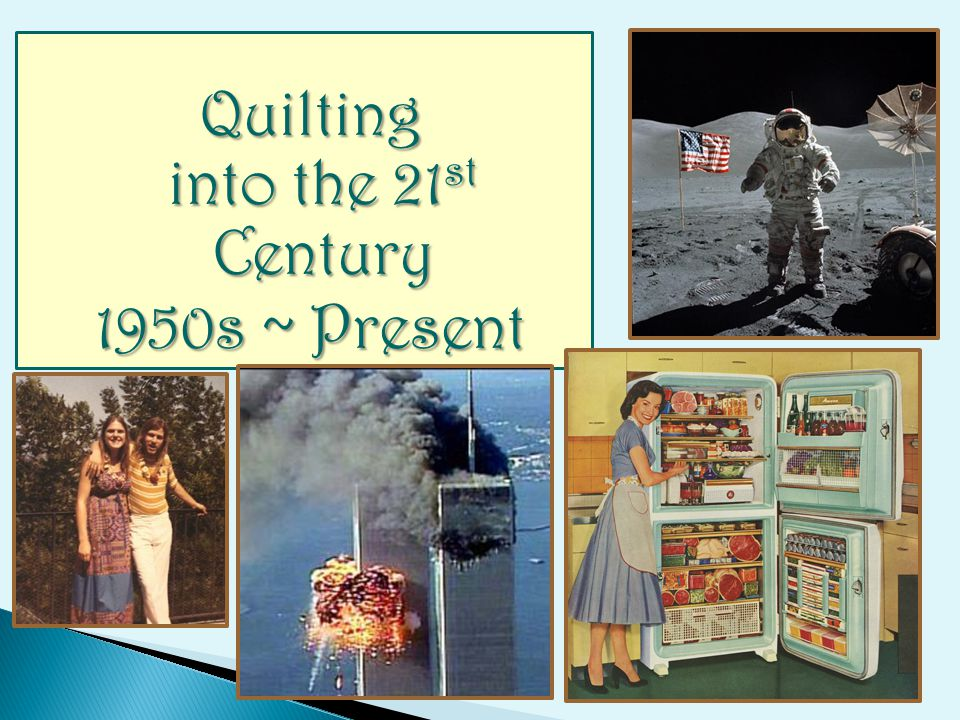Quilting into the 21 st Century 1950s ~ Present