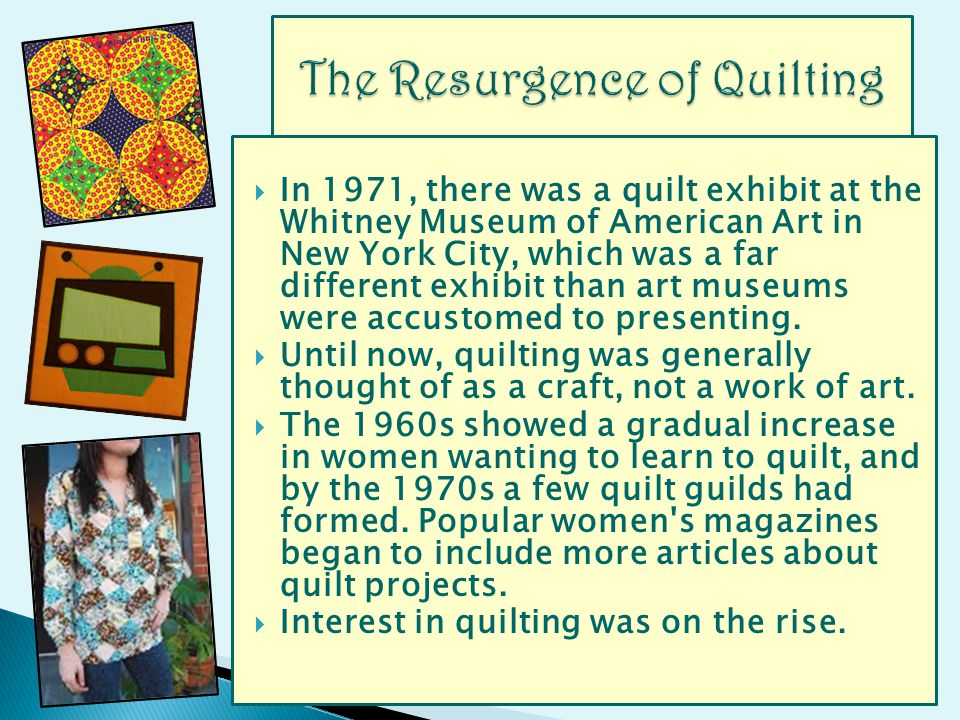 In 1971, there was a quilt exhibit at the Whitney Museum of American Art in New York City, which was a far different exhibit than art museums were accustomed to presenting.