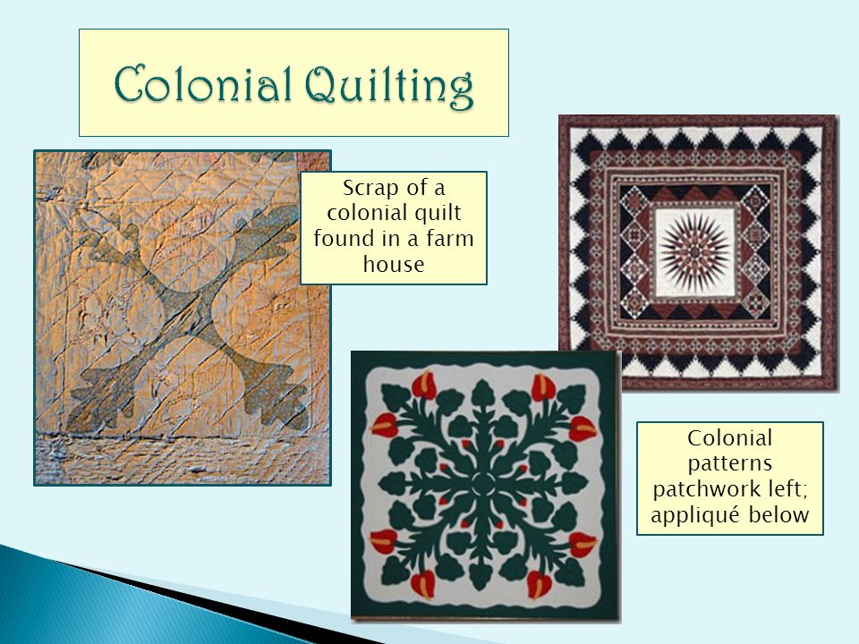 Scrap of a colonial quilt found in a farm house Colonial patterns patchwork left; appliqué below