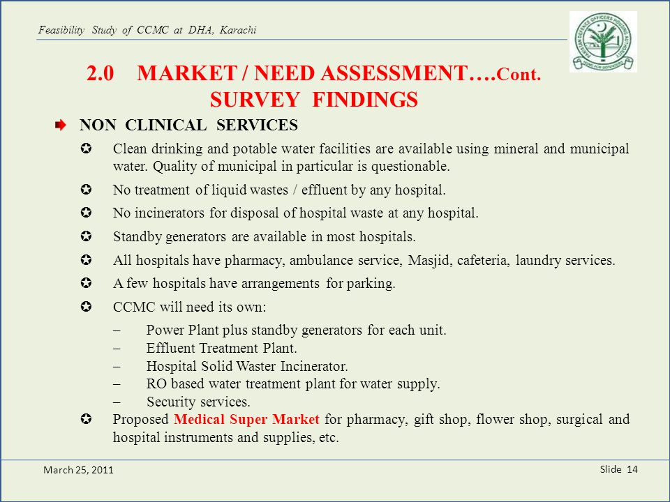 c March 04, 2011 Slide 9 Feasibility Study of CCMC at DHA, Karachi 2.0 MARKET / NEED ASSESSMENT…. Cont. SURVEY FINDINGS NON CLINICAL SERVICES March 25
