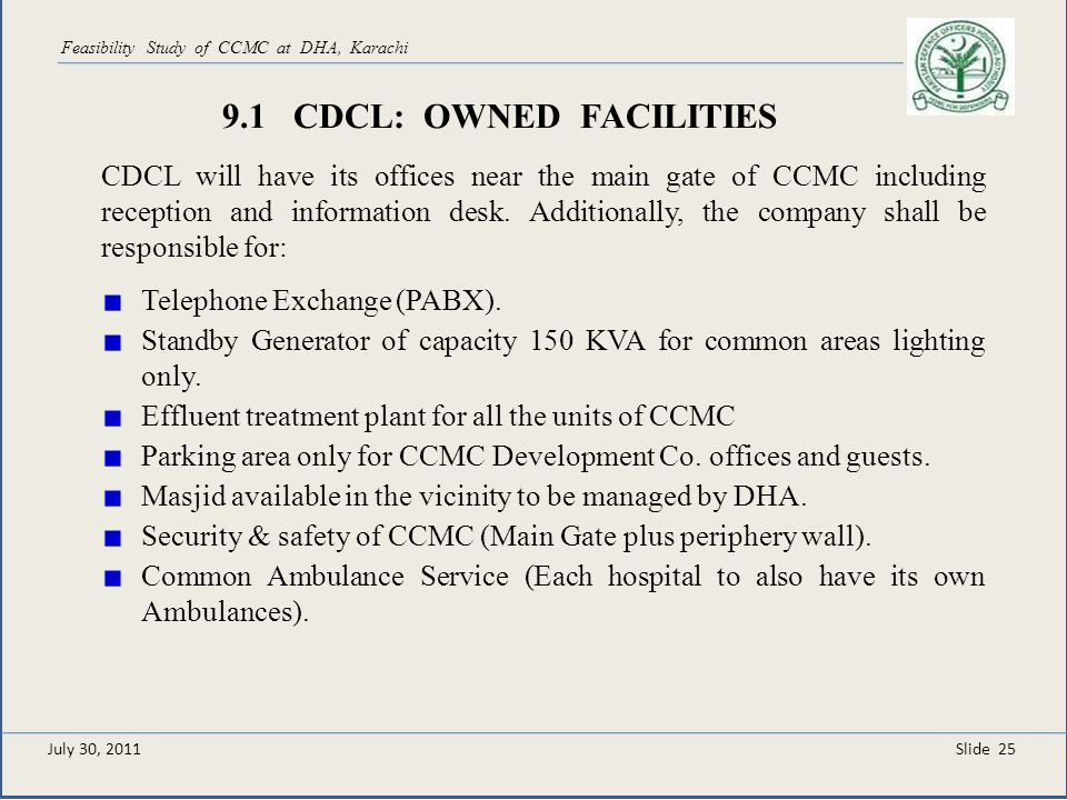 Slide 25 Feasibility Study of CCMC at DHA, Karachi 9.1 CDCL: OWNED FACILITIES CDCL will have its offices near the main gate of CCMC including receptio