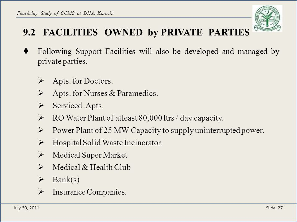 Slide 27 Feasibility Study of CCMC at DHA, Karachi Following Support Facilities will also be developed and managed by private parties. Apts. for Docto