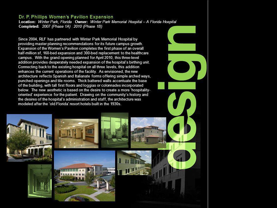 Dr. P. Phillips Womens Pavilion Expansion Location: Winter Park, Florida | Owner: Winter Park Memorial Hospital – A Florida Hospital Completed: 2007 (