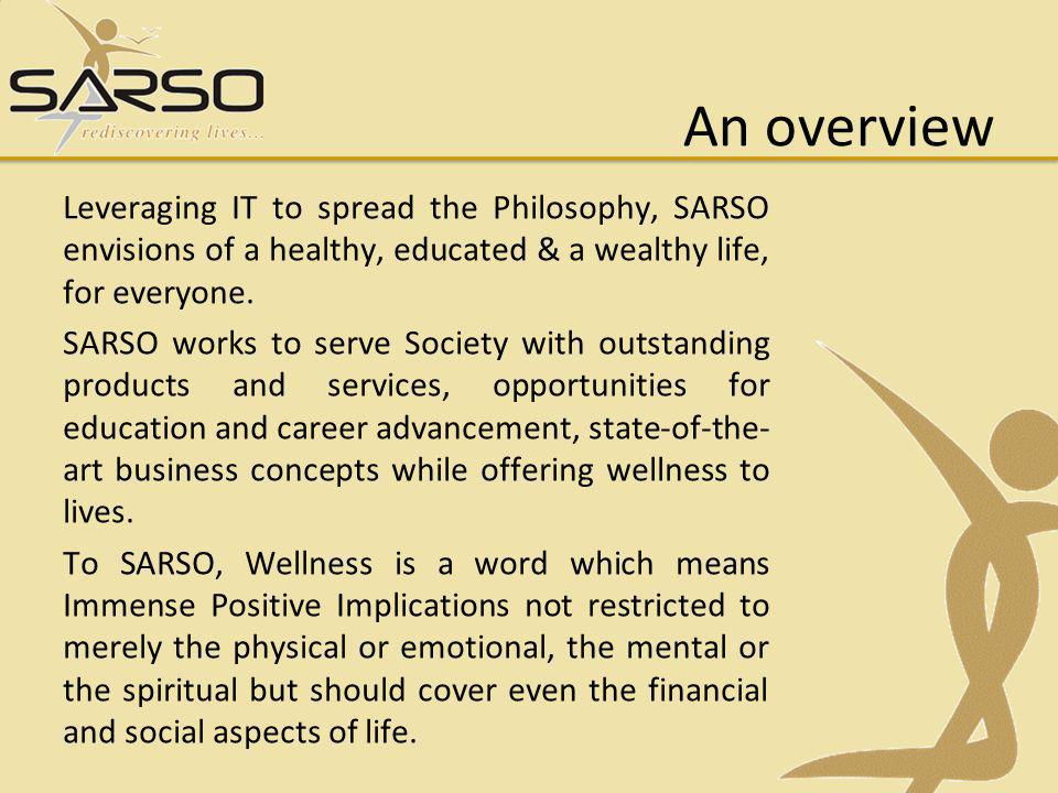 Leveraging IT to spread the Philosophy, SARSO envisions of a healthy, educated & a wealthy life, for everyone.