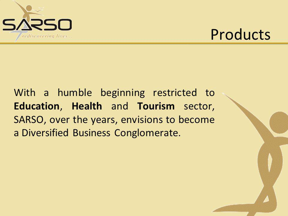 Products With a humble beginning restricted to Education, Health and Tourism sector, SARSO, over the years, envisions to become a Diversified Business Conglomerate.