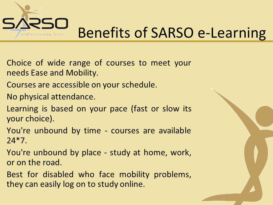 Benefits of SARSO e-Learning Choice of wide range of courses to meet your needs Ease and Mobility.