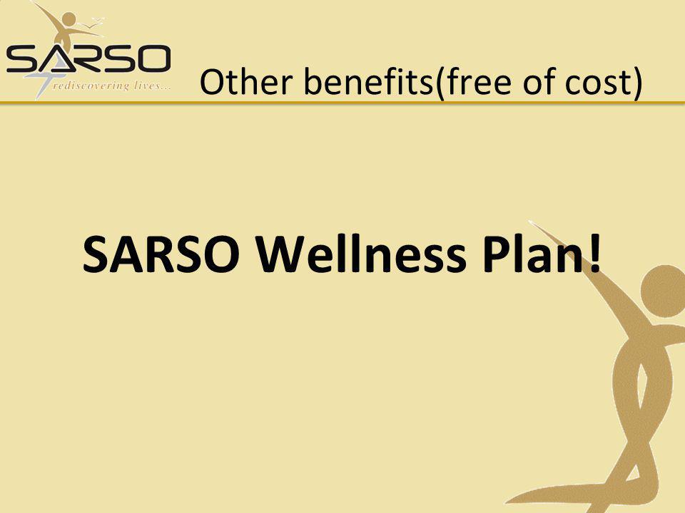 Other benefits(free of cost) SARSO Wellness Plan!