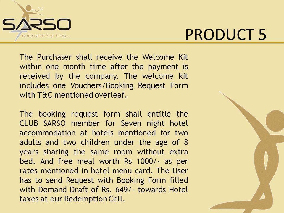 PRODUCT 5 The Purchaser shall receive the Welcome Kit within one month time after the payment is received by the company.