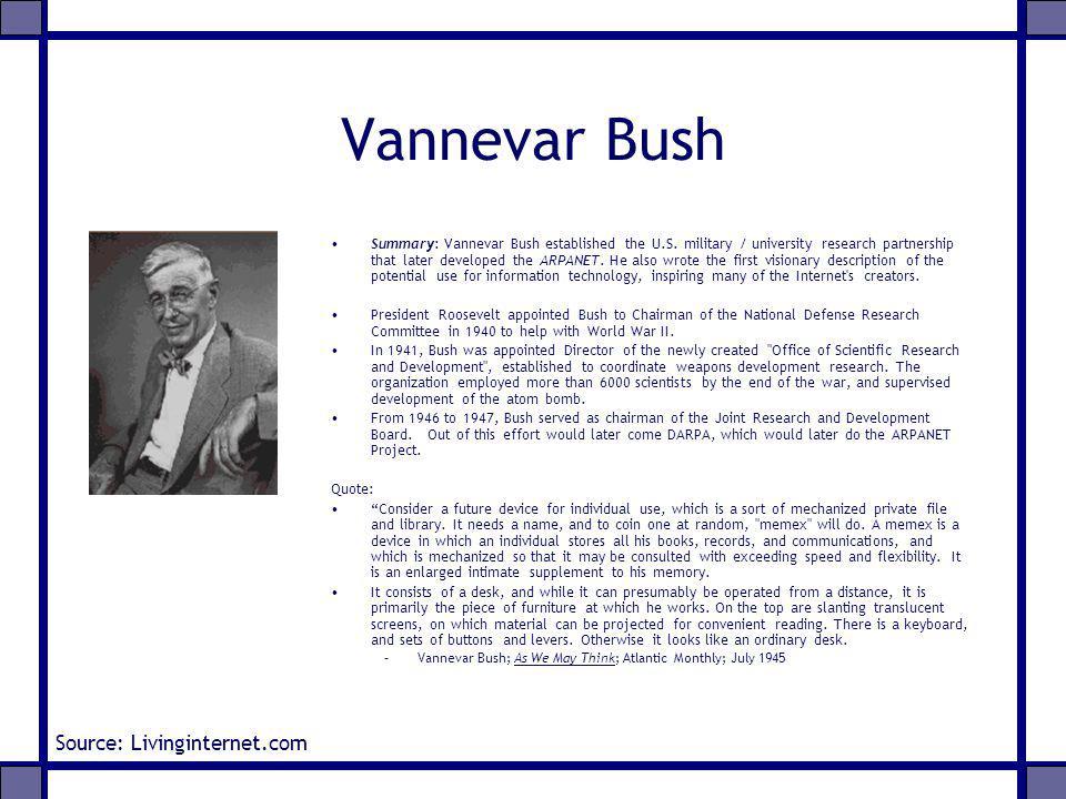 Vannevar Bush Summary: Vannevar Bush established the U.S. military / university research partnership that later developed the ARPANET. He also wrote t