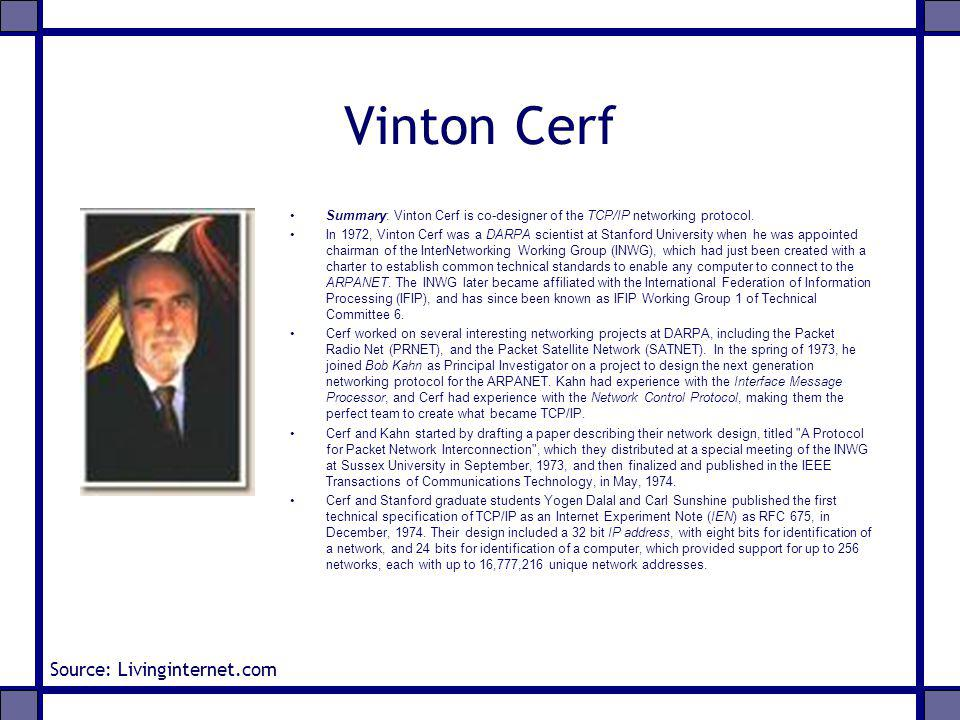 Vinton Cerf Summary: Vinton Cerf is co-designer of the TCP/IP networking protocol. In 1972, Vinton Cerf was a DARPA scientist at Stanford University w