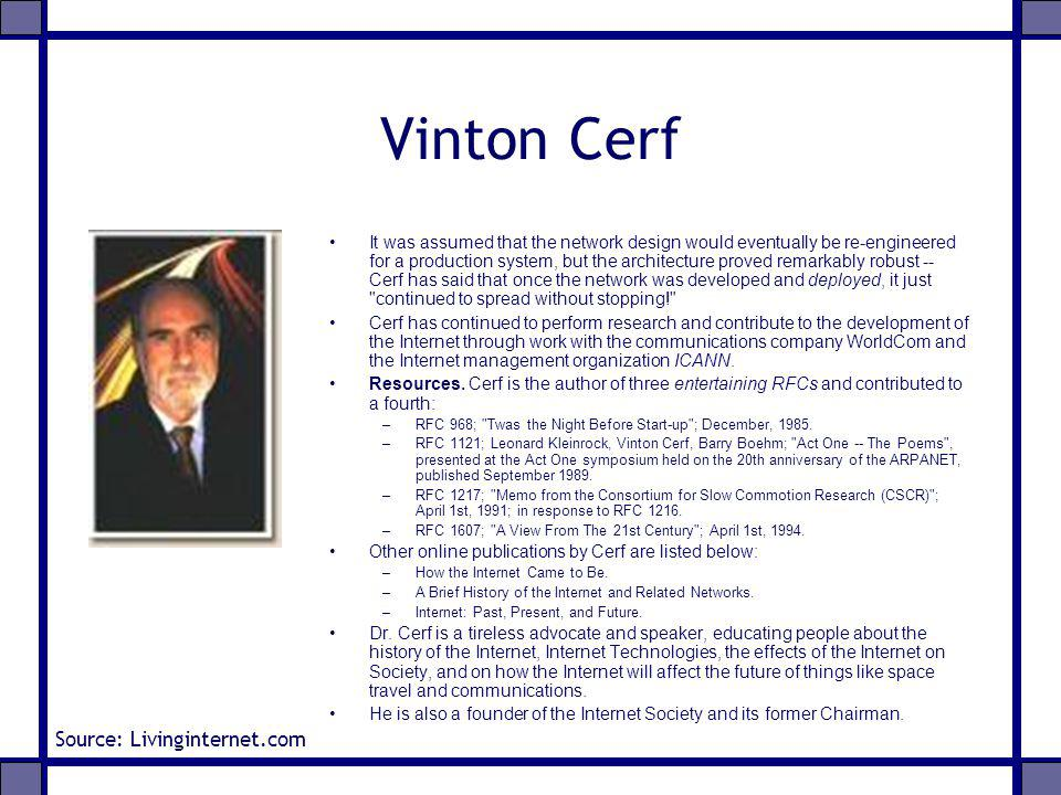 Vinton Cerf It was assumed that the network design would eventually be re-engineered for a production system, but the architecture proved remarkably r