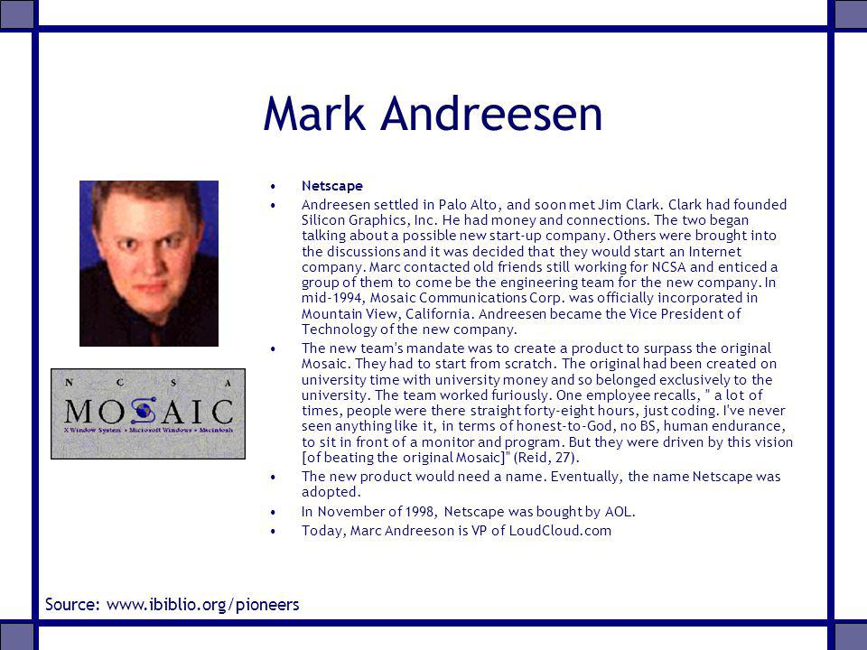 Mark Andreesen Netscape Andreesen settled in Palo Alto, and soon met Jim Clark. Clark had founded Silicon Graphics, Inc. He had money and connections.