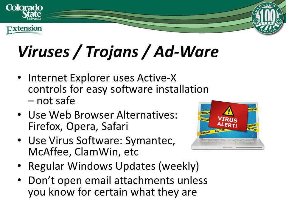 Viruses / Trojans / Ad-Ware Internet Explorer uses Active-X controls for easy software installation – not safe Use Web Browser Alternatives: Firefox,