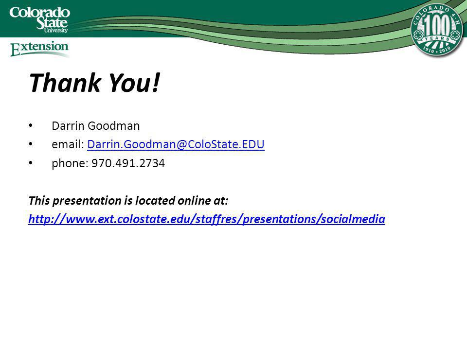Thank You! Darrin Goodman email: Darrin.Goodman@ColoState.EDUDarrin.Goodman@ColoState.EDU phone: 970.491.2734 This presentation is located online at: