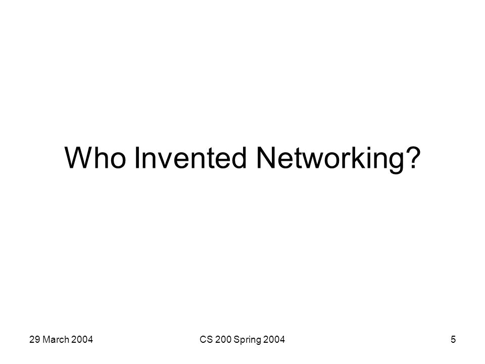 29 March 2004CS 200 Spring 20045 Who Invented Networking?