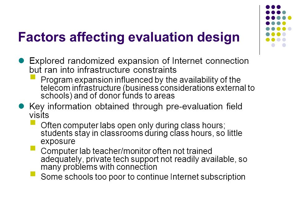 Factors affecting evaluation design Explored randomized expansion of Internet connection but ran into infrastructure constraints Program expansion inf