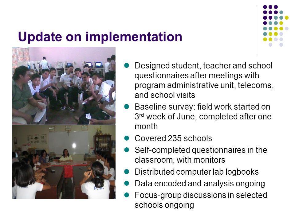 Update on implementation Designed student, teacher and school questionnaires after meetings with program administrative unit, telecoms, and school vis